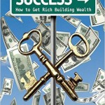 2 Keys to Success How to Get Rich Building Wealth