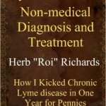 Lyme Disease Non Medical Diagnosis and Treatment How I Kicked Chronic Lyme disease in One Year for Pennies