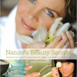 Natures Beauty Secrets Recipes for Beauty Treatments from the Worlds Best Spas