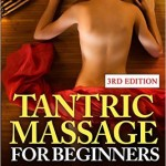 Tantric Massage For Beginners Discover The Best Essential Tantric Massage And Tantric Love Making Techniques