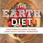 The Earth Diet Your Complete Guide to Living Using Earths Natural Ingredients