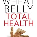 Wheat Belly Total Health The Ultimate Grain Free Health and Weight Loss Life Plan