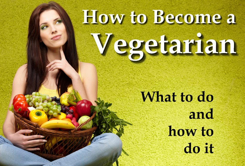 How to become a vegetarian what to do how to do it vegan