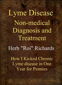 lyme disease non medical diagnosis and treatment how i kicked chronic lyme disease in 1 year for pennies